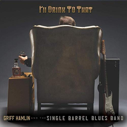 griff-hamlin-and-the-single-barrel-blues-band-i-m-drink-to-that